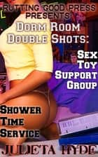 Dorm Room Double Shots: Sex Toy Support Group & Shower Time Services ebook by Julieta Hyde
