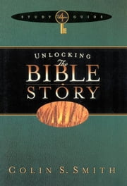Unlocking the Bible Story Study Guide Volume 4 ebook by Colin S. Smith