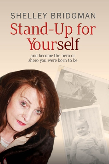 Stand-up for Yourself - And Become the Hero or Shero You Were Born To Be ebook by Shelley Bridgman