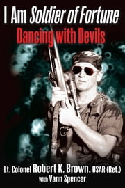 I Am Soldier of Fortune - Dancing with Devils ebook by Lt. Col. Robert Brown,Vann Spencer