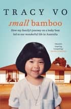 Small Bamboo - How my family's journey on a leaky boat led to our wonderful life in Australia ebook by
