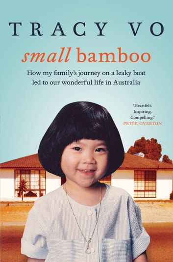 Small Bamboo - How my family's journey on a leaky boat led to our wonderful life in Australia ebook by Tracy Vo