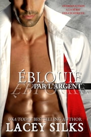 Éblouie par l'Argent - (Introduction a la série des cicatrices) eBook by Lacey Silks
