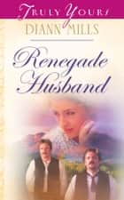 Renegade Husband ebook by DiAnn Mills