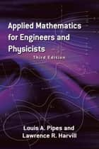 Applied Mathematics for Engineers and Physicists ebook by Dr. Lawrence R. Harvill,Prof. Louis  A. Pipes