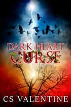 Dark Heart Curse ebook by CS Valentine