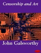 Censorship and Art ebook by John Galsworthy