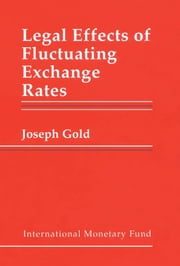 Legal Effects of Fluctuating Exchange Rates ebook by Joseph Mr. Gold