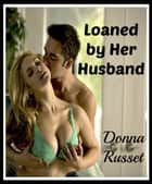 Loaned by Her Husband ebook by Donna Russet