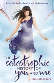 The Catastrophic History of You and Me ebook by Jess Rothenberg