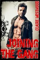 Joining the Gang: A MMF Motorcycle Club erotic tale ebook by Claire Westwood