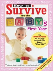 How to Survive Your Baby's First Year - By Hundreds of Happy Moms and Dads Who Did ebook by Lori Banov Kaufmann,Yadin Kaufmann