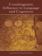 Crosslinguistic Influence in Language and Cognition ebook by Scott Jarvis,Aneta Pavlenko