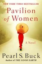 Pavilion of Women: A Novel of Life in the Women's Quarters - A Novel of Life in the Women's Quarters ebook by Pearl S. Buck