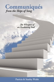 Communiqués From The Ships of Song: The Whisperings of an Awakening Soul ebook by Patricia & Stanley Walsh