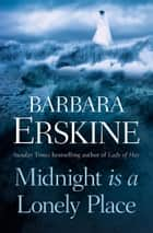Midnight is a Lonely Place ebook by Barbara Erskine
