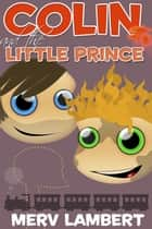 Colin and the Little Prince ebook by Merv Lambert