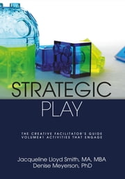 Strategic Play: The Creative Facilitator's Guide ebook by Jacqueline Lloyd Smith,Denise Meyerson
