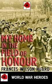 My Home in the Field of Honour ebook by Frances Wilson Huard