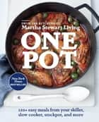 One Pot - 120+ Easy Meals from Your Skillet, Slow Cooker, Stockpot, and More: A Cookbook ebook by Editors of Martha Stewart Living