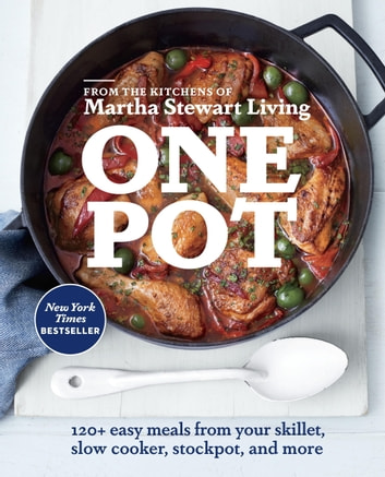 One Pot - 120+ Easy Meals from Your Skillet, Slow Cooker, Stockpot, and More ebook by Editors of Martha Stewart Living