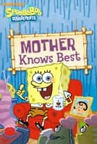 Mother Knows Best (SpongeBob SquarePants) eBook by Nickeoldeon