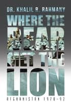 Where the Bear Met the Lion ebook by Dr. Khalil R. Rahmany