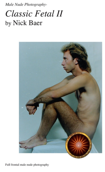Male Nude Photography- Classic Fetal II ebook by Nick Baer