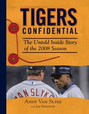 Tigers Confidential: The Untold Inside Story of the 2008 Season ebook by Van Slyke, Andy