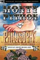 Monty Python and Philosophy - Nudge Nudge, Think Think! ebook by Gary L. Hardcastle, George A. Reisch, William Irwin