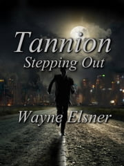 Tannion Stepping Out - Book two in the Tannion Series ebook by Wayne Elsner