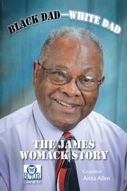 Black Dad—White Dad - The James Womack Story ebook by James Womack