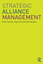 Strategic Alliance Management ebook by Brian Tjemkes,Pepijn Vos,Koen Burgers