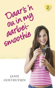 Daar is 'n ou in my aarbei-smoothie ebook by Janie Oosthuysen