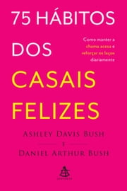 75 hábitos dos casais felizes ebook by Ashley Bush,Daniel Bush