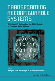 Transforming Reconfigurable Systems ebook by Wayne Luk,George A Constantinides