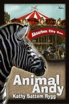 Animal Andy ebook by Kathy Sattem Rygg