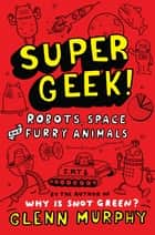 Supergeek 2: Robots, Space and Furry Animals ebook by Glenn Murphy