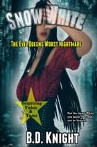 Snow White - The Evil Queens Worst Nightmare ebook by B.D. Knight