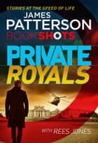 Private Royals - BookShots ebook by James Patterson