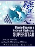 How to Become Network Marketing Superstar ebook by Praveen Kumar