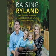 Raising Ryland - Our Story of Parenting a Transgender Child with No Strings Attached audiobook by Hillary Whittington