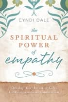 The Spiritual Power of Empathy ebook by Cyndi Dale