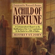 A Child of Fortune - A Correspondent's Report on the Ratification of the U.S. Constitution and Battle for a Bill of Rights audiobook by Jeffrey St. John