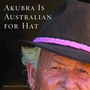 Akubra is Australian for Hat ebook by Grenville Turner