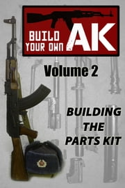 Build Your Own AK (Vol. II) - Building the Parts Kit ebook by Guy Montag,Nicoroshi