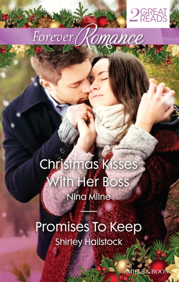 Forever Romance Duo - Christmas Kisses With Her Boss / Promises To Keep ebook by Nina Milne,Shirley Hailstock