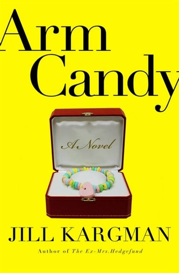 Arm Candy - A Novel eBook by Jill Kargman