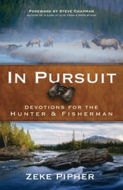 In Pursuit - Devotions for the Hunter and Fisherman ebook by Zeke Pipher,Steve Chapman