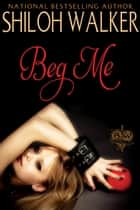 Beg Me ebook by Shiloh Walker